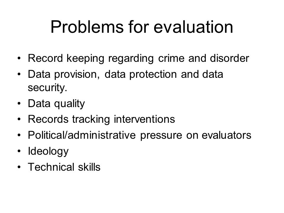 Problems for evaluation Record keeping regarding crime and disorder Data provision, data protection and data security.