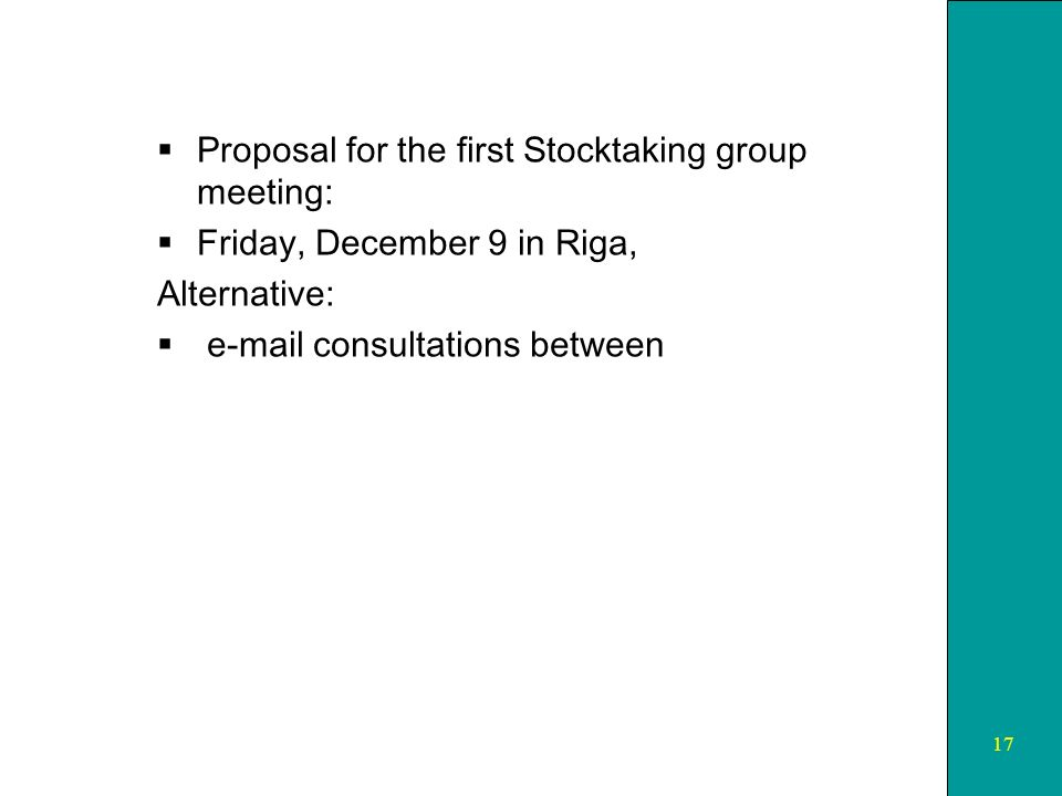 17 Proposal for the first Stocktaking group meeting: Friday, December 9 in Riga, Alternative:  consultations between