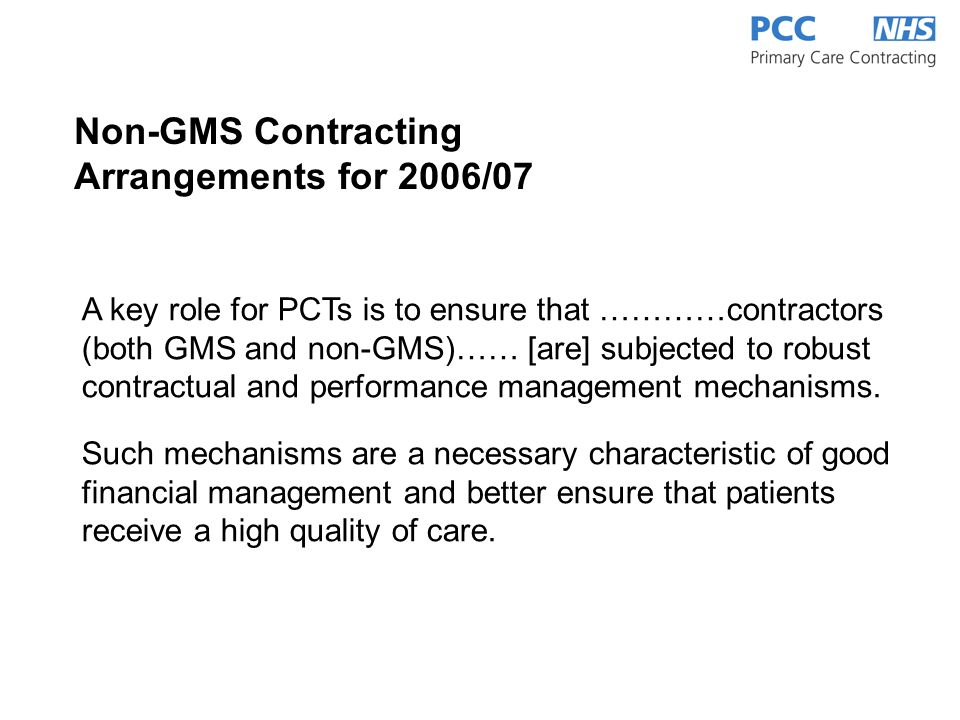 A key role for PCTs is to ensure that …………contractors (both GMS and non-GMS)…… [are] subjected to robust contractual and performance management mechanisms.