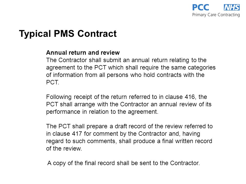 Annual return and review The Contractor shall submit an annual return relating to the agreement to the PCT which shall require the same categories of information from all persons who hold contracts with the PCT.