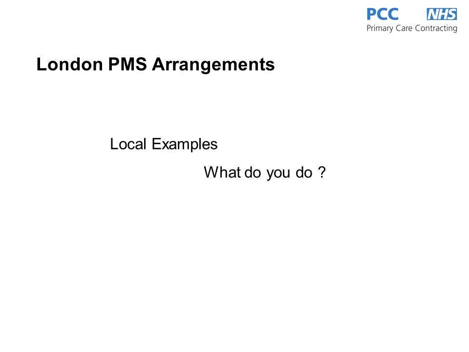 London PMS Arrangements Local Examples What do you do