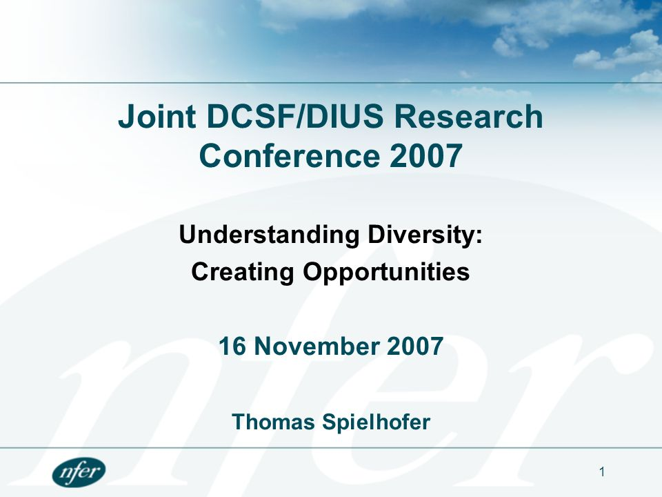 1 Joint DCSF/DIUS Research Conference 2007 Understanding Diversity: Creating Opportunities 16 November 2007 Thomas Spielhofer