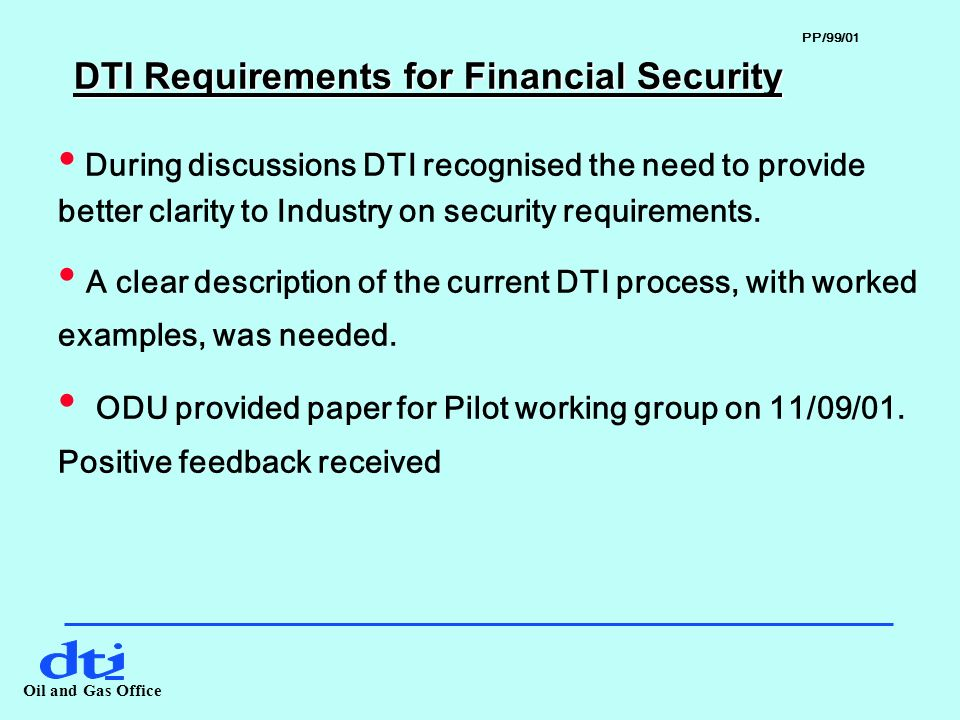 Oil and Gas Office DTI Requirements for Financial Security During discussions DTI recognised the need to provide better clarity to Industry on security requirements.
