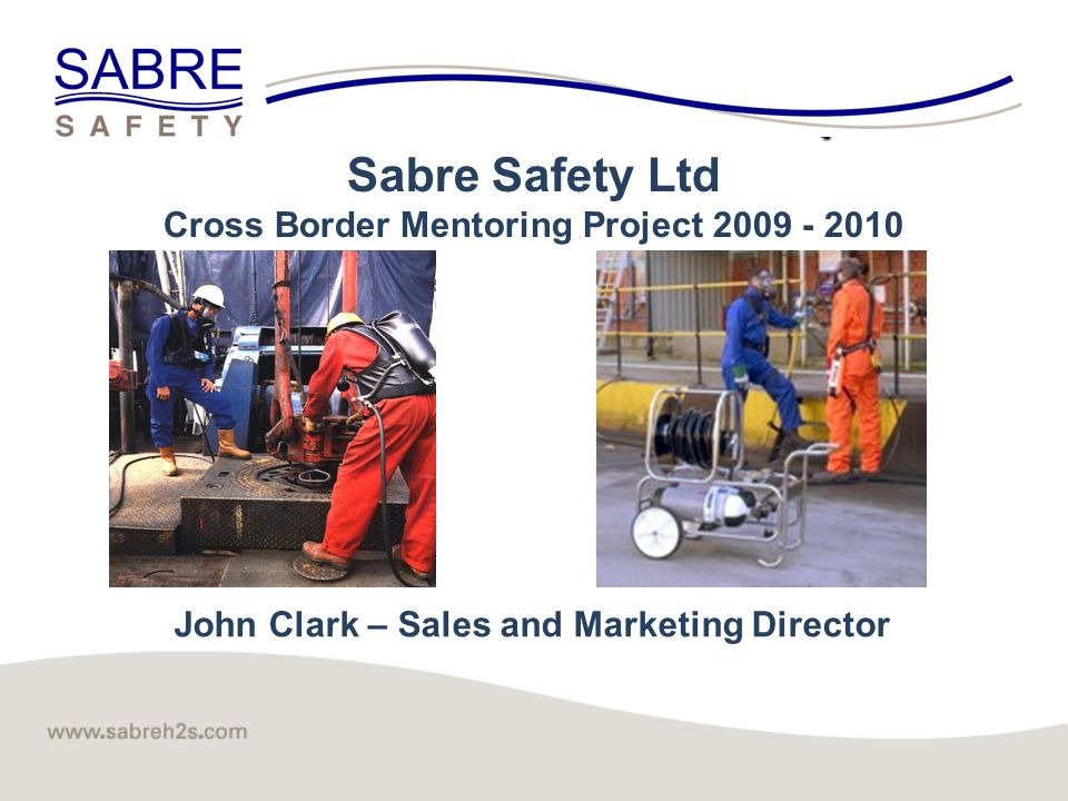 Click to edit Master title style 1 John Clark – Sales and Marketing Director Sabre Safety Ltd Cross Border Mentoring Project 2009 - 2010