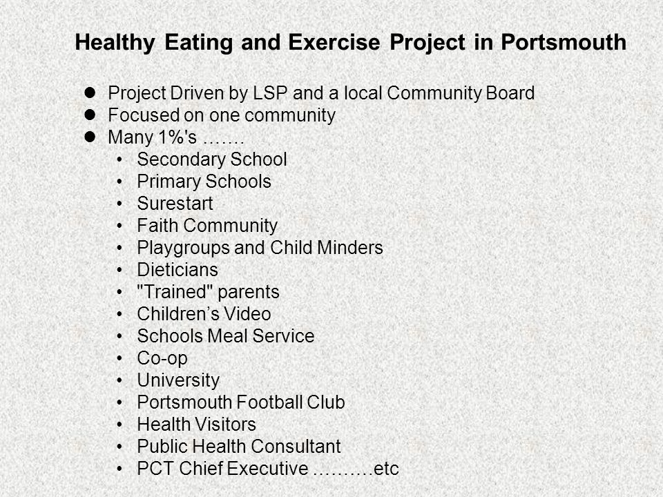 Healthy Eating and Exercise Project in Portsmouth Project Driven by LSP and a local Community Board Focused on one community Many 1% s …….