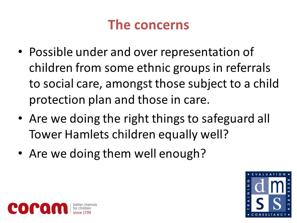 3 The concerns Possible under and over representation of children from some ethnic groups in referrals to social care, amongst those subject to a child protection plan and those in care.