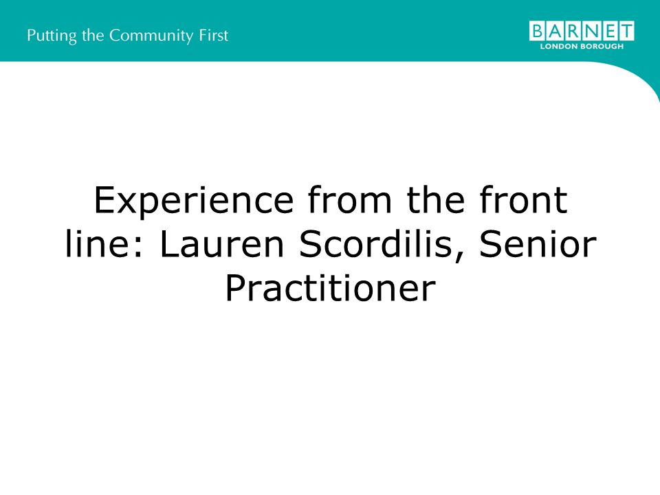 Experience from the front line: Lauren Scordilis, Senior Practitioner