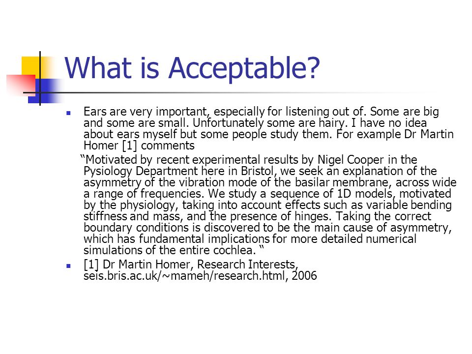 What is Acceptable. Ears are very important, especially for listening out of.