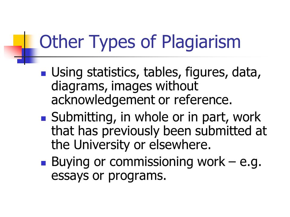 Other Types of Plagiarism Using statistics, tables, figures, data, diagrams, images without acknowledgement or reference.