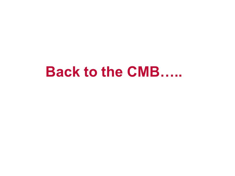 Back to the CMB…..