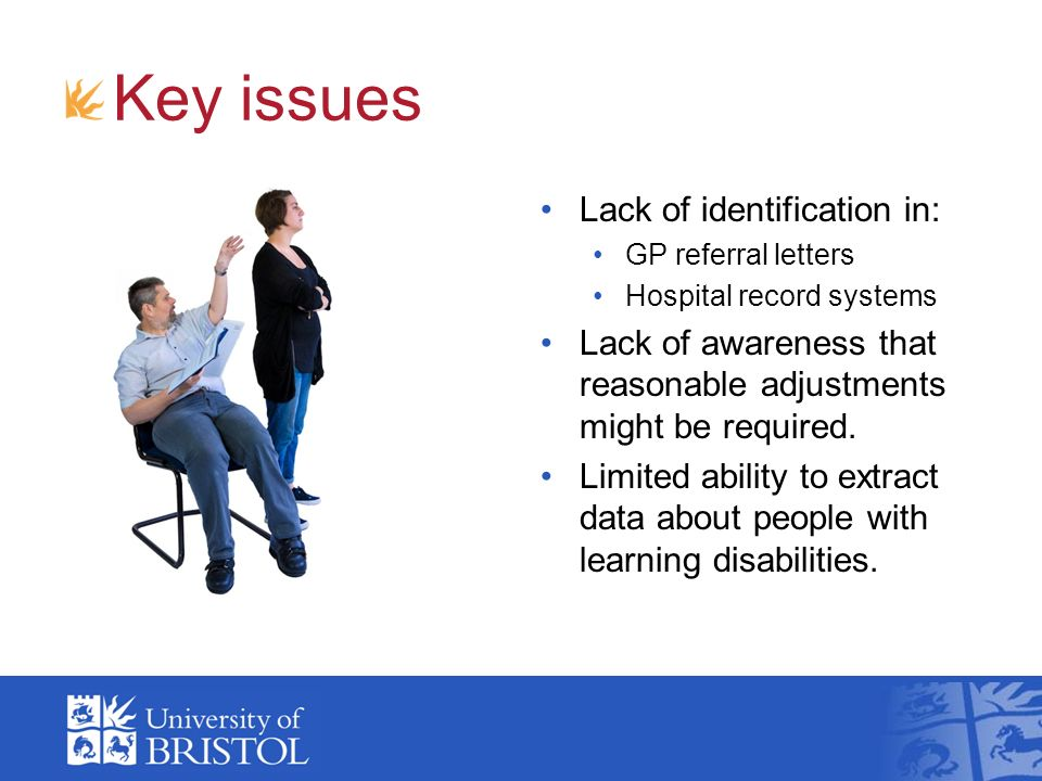 Key issues Lack of identification in: GP referral letters Hospital record systems Lack of awareness that reasonable adjustments might be required.