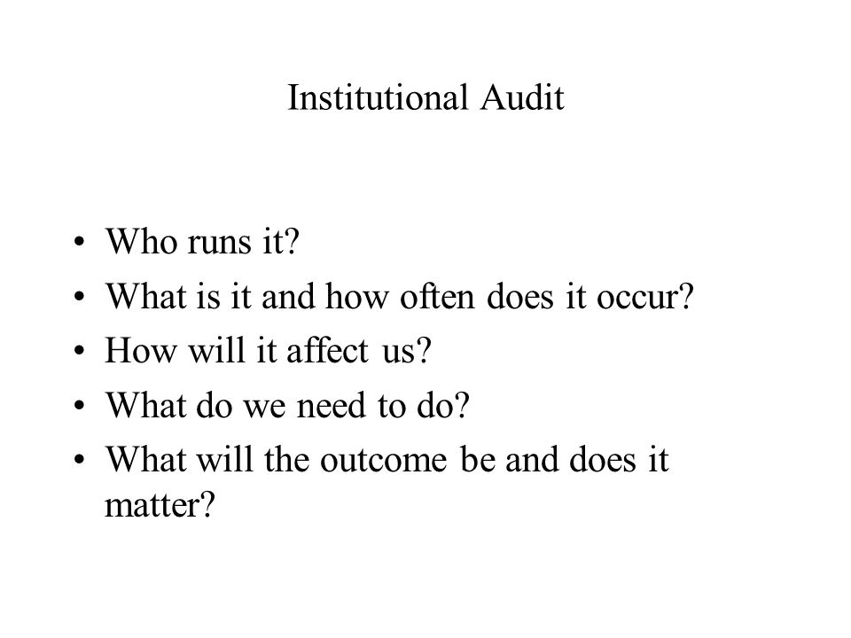 Institutional Audit Who runs it. What is it and how often does it occur.