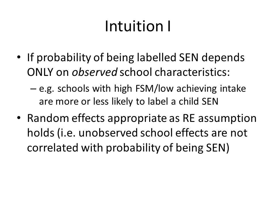 Intuition I If probability of being labelled SEN depends ONLY on observed school characteristics: – e.g.