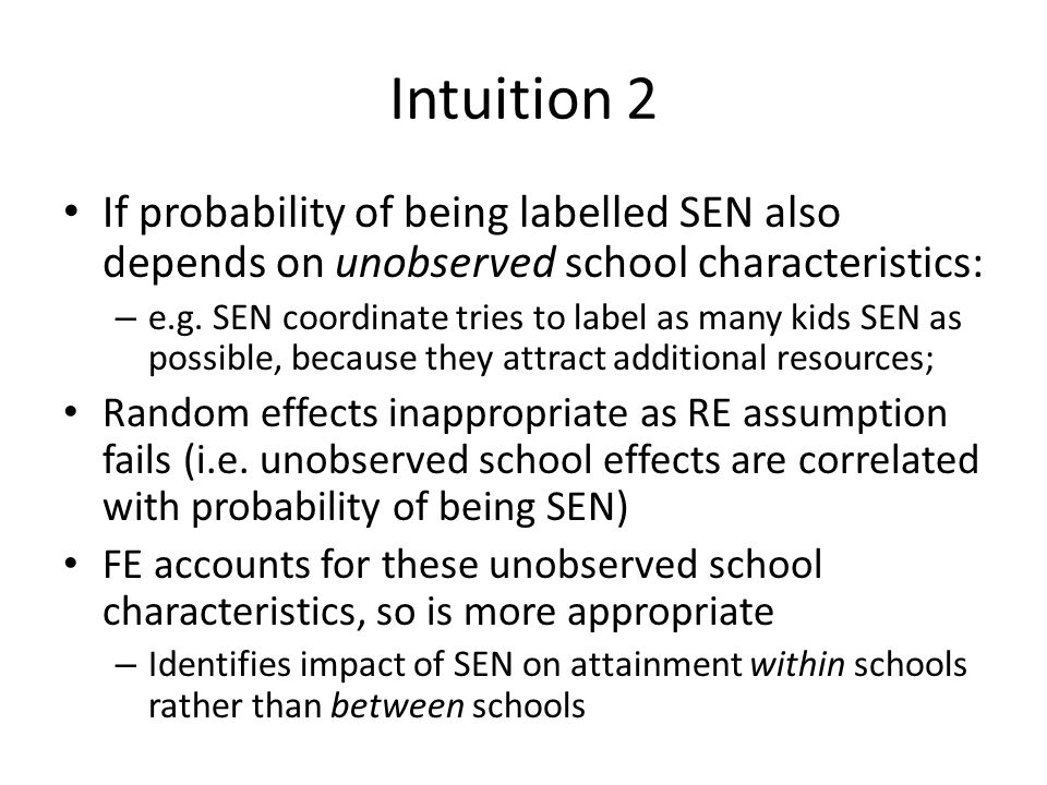 Intuition 2 If probability of being labelled SEN also depends on unobserved school characteristics: – e.g.