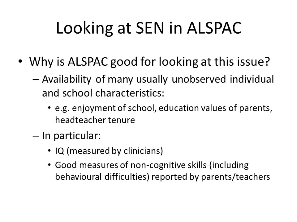 Looking at SEN in ALSPAC Why is ALSPAC good for looking at this issue.