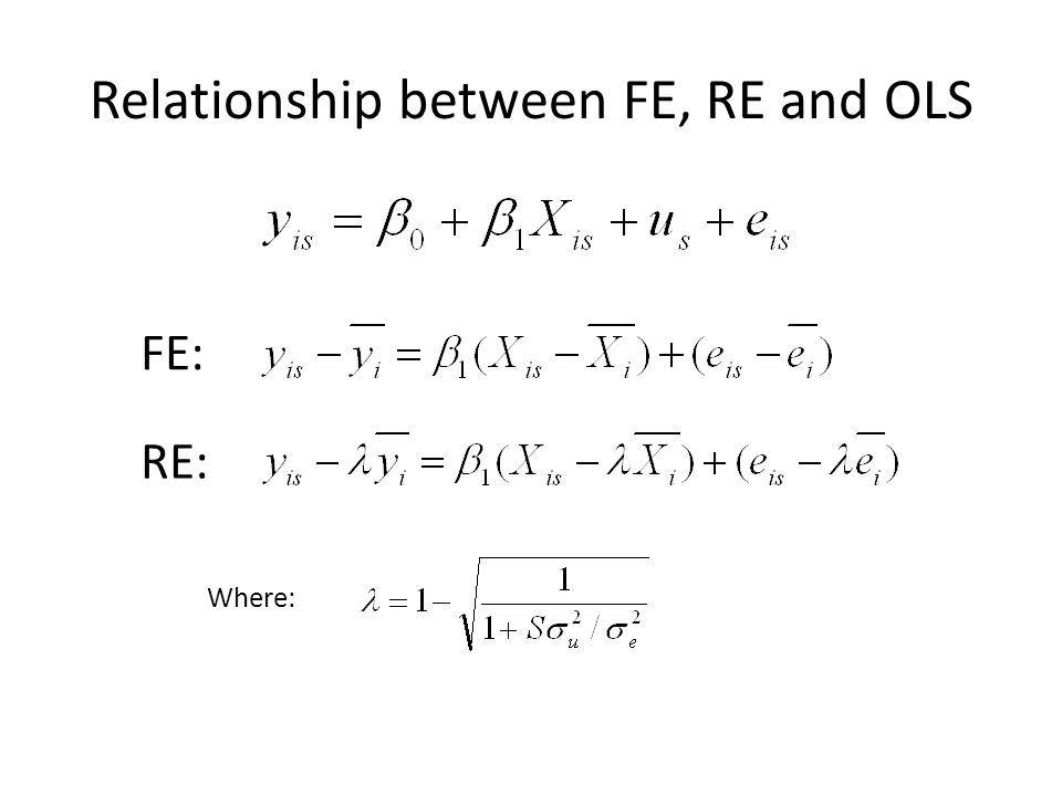 Relationship between FE, RE and OLS FE: RE: Where: