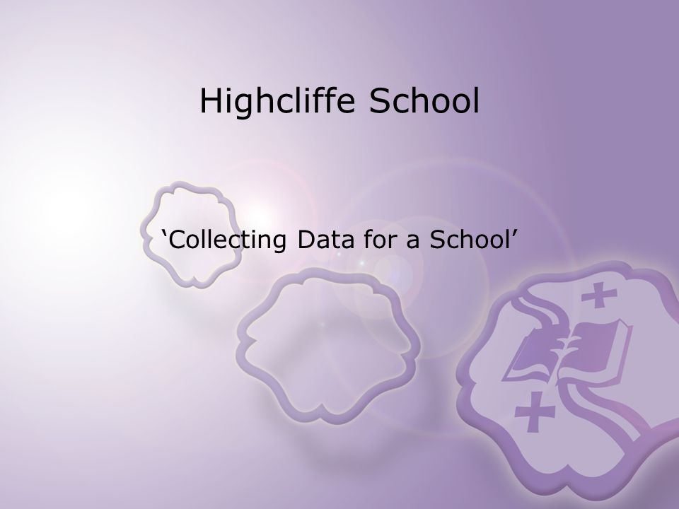 Highcliffe School Collecting Data for a School