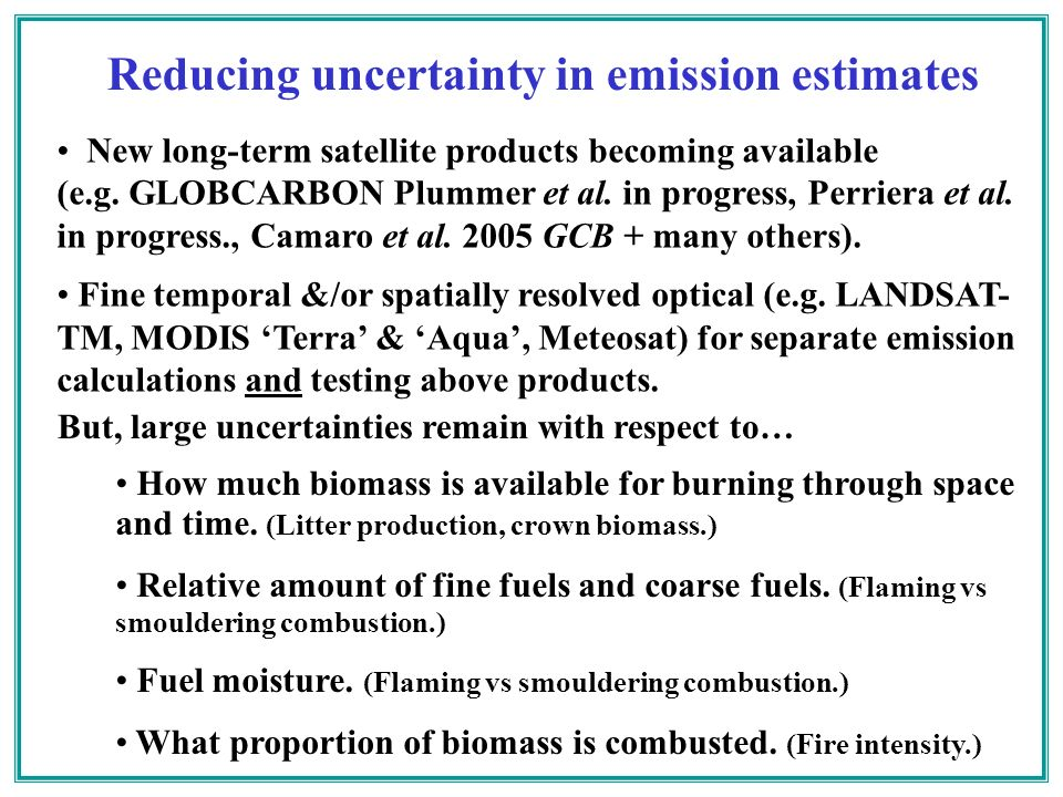Reducing uncertainty in emission estimates New long-term satellite products becoming available (e.g.