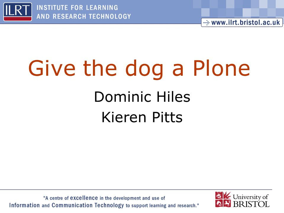1 Give the dog a Plone Dominic Hiles Kieren Pitts
