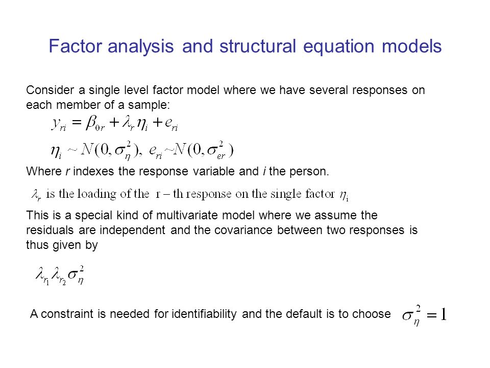 Factor analysis and structural equation models Consider a single level factor model where we have several responses on each member of a sample: Where r indexes the response variable and i the person.