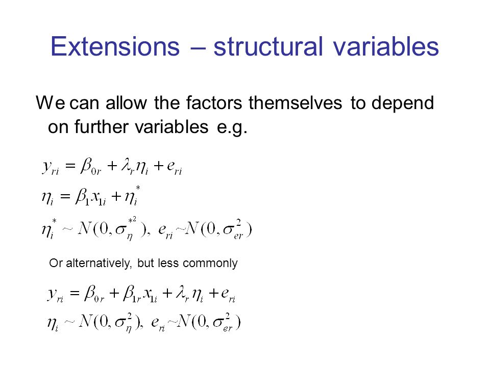 Extensions – structural variables We can allow the factors themselves to depend on further variables e.g.