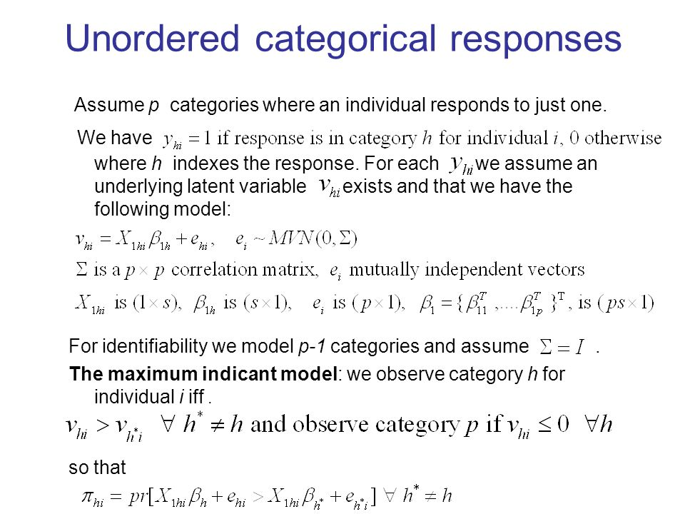 Unordered categorical responses We have where h indexes the response.