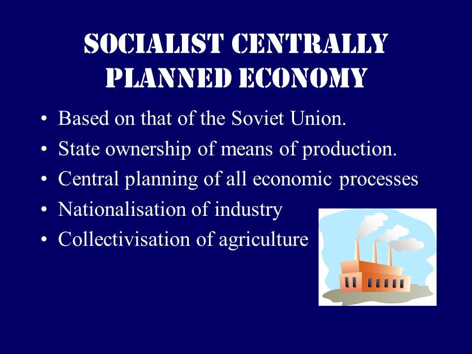 Socialist Centrally Planned Economy Based on that of the Soviet Union.