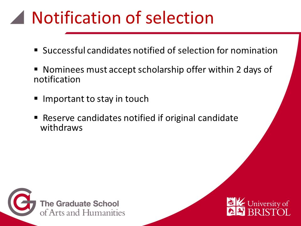 Successful candidates notified of selection for nomination Nominees must accept scholarship offer within 2 days of notification Important to stay in touch Reserve candidates notified if original candidate withdraws Notification of selection