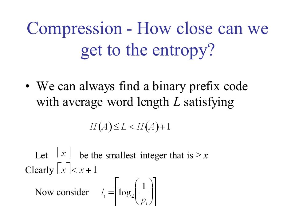 Compression - How close can we get to the entropy.