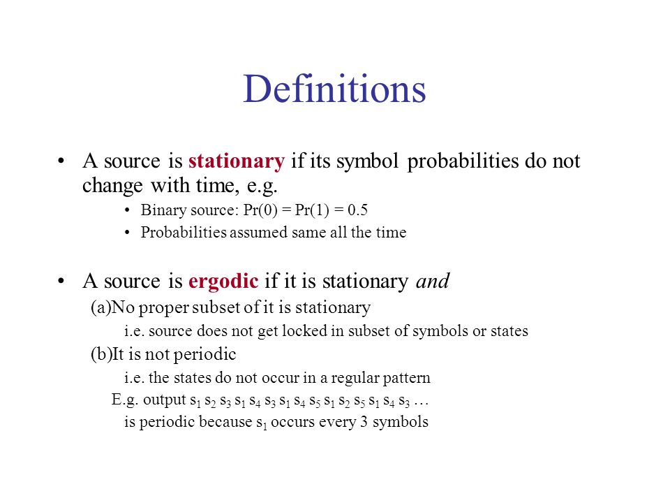 Definitions A source is stationary if its symbol probabilities do not change with time, e.g.