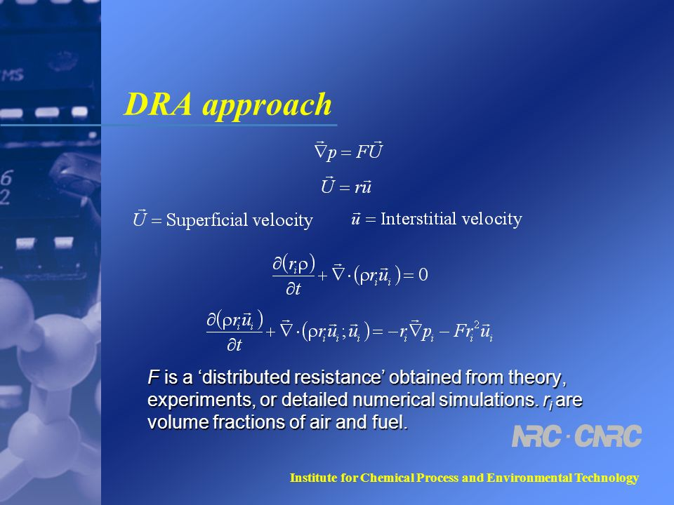 Institute for Chemical Process and Environmental Technology DRA approach F is a distributed resistance obtained from theory, experiments, or detailed numerical simulations.