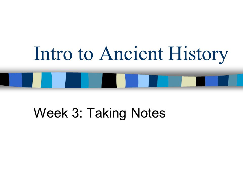 Intro to Ancient History Week 3: Taking Notes
