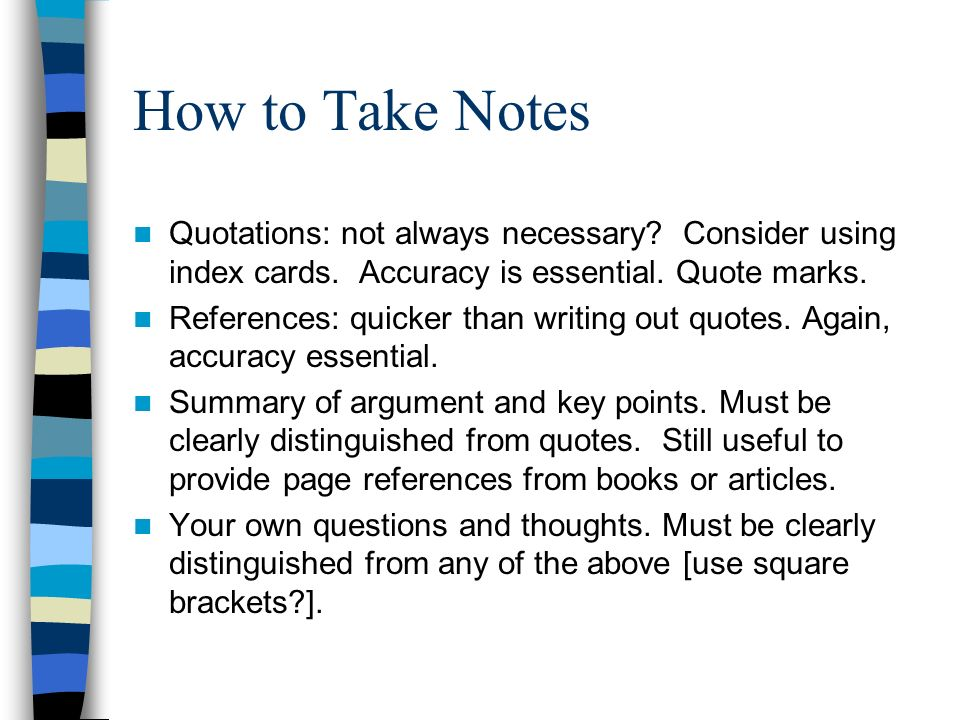 How to Take Notes Quotations: not always necessary.