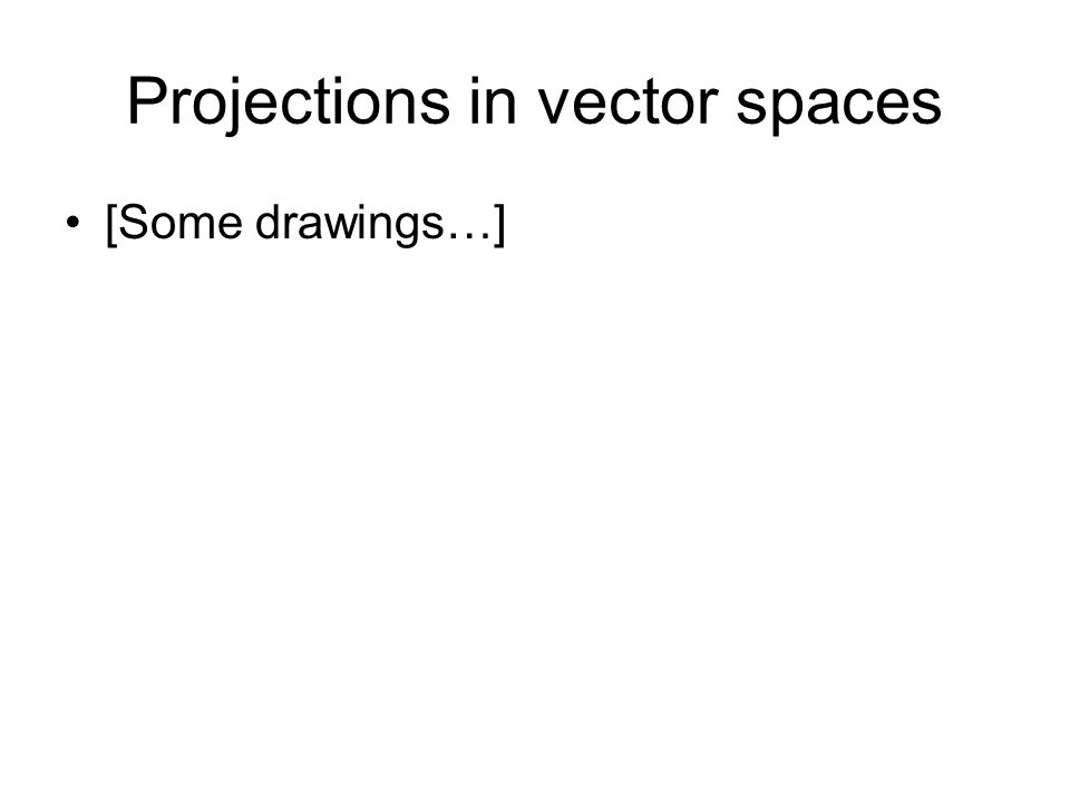 Projections in vector spaces [Some drawings…]