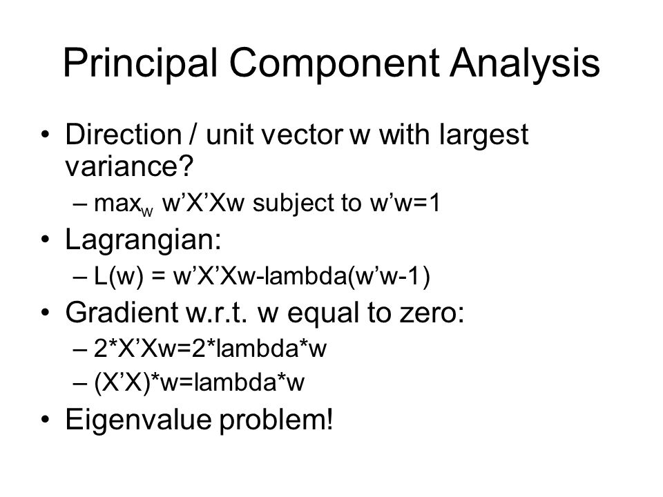 Principal Component Analysis Direction / unit vector w with largest variance.