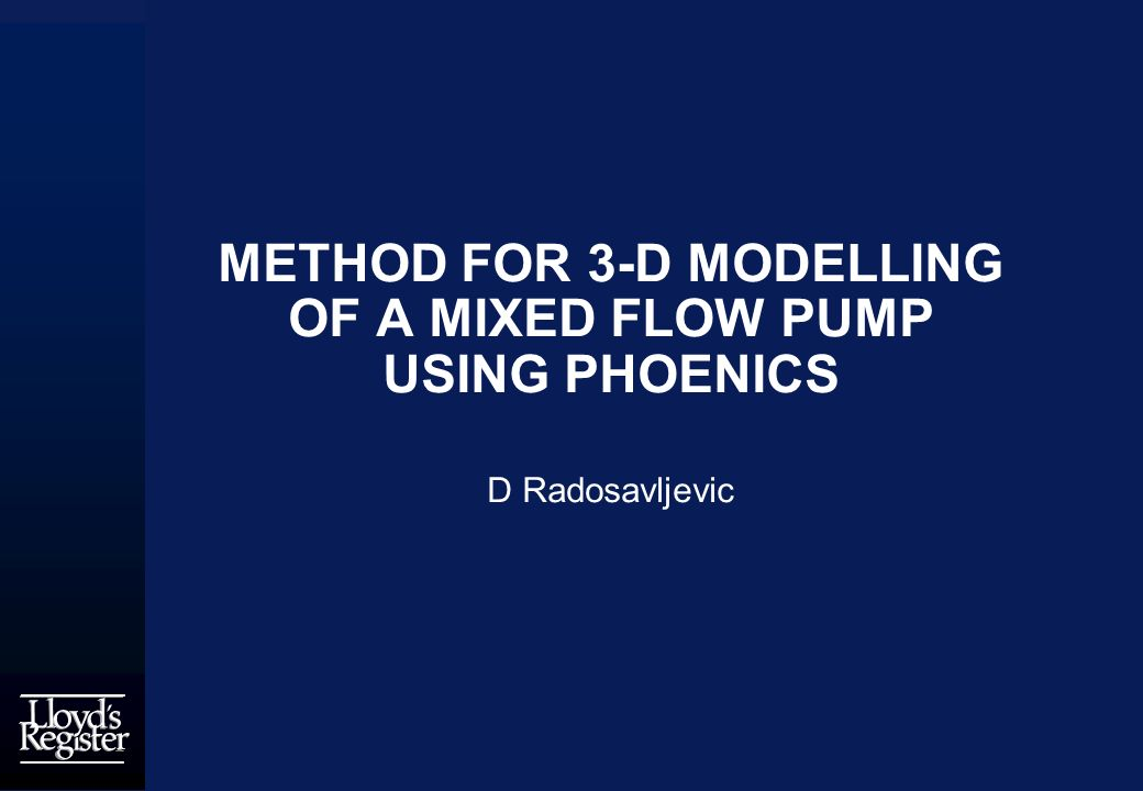 METHOD FOR 3-D MODELLING OF A MIXED FLOW PUMP USING PHOENICS D Radosavljevic