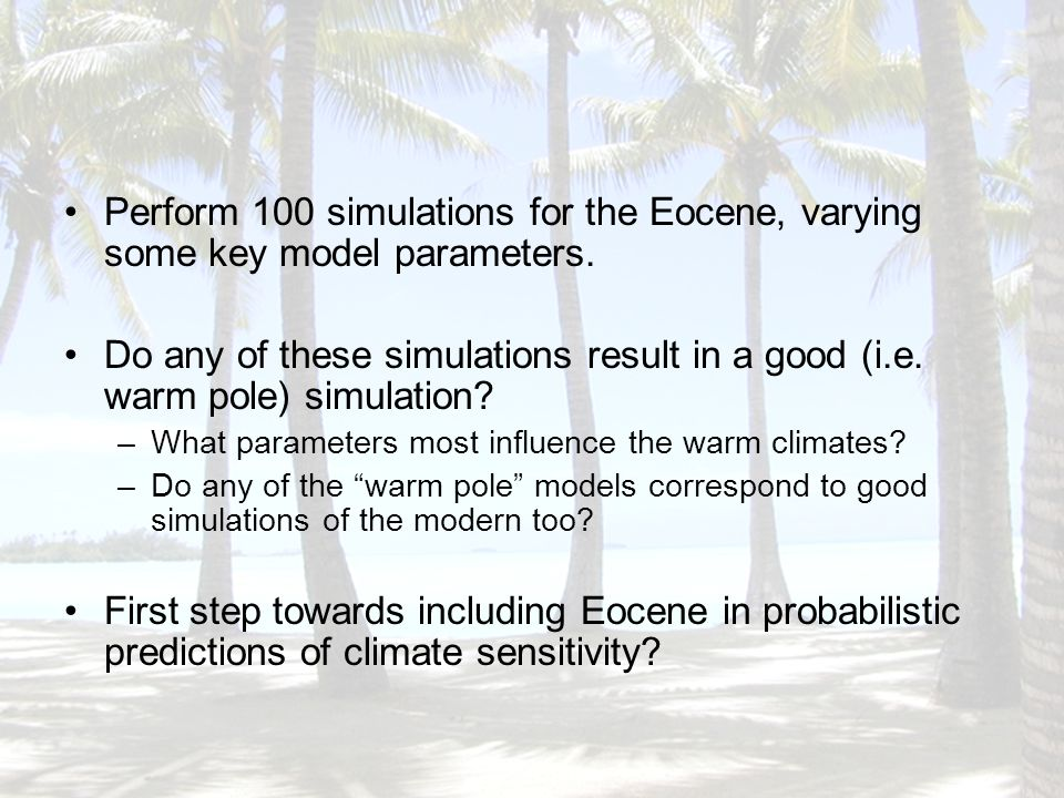 Perform 100 simulations for the Eocene, varying some key model parameters.