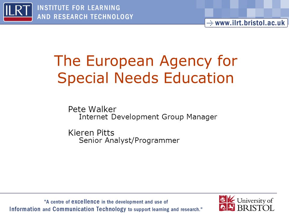 1 The European Agency for Special Needs Education Pete Walker Internet Development Group Manager Kieren Pitts Senior Analyst/Programmer