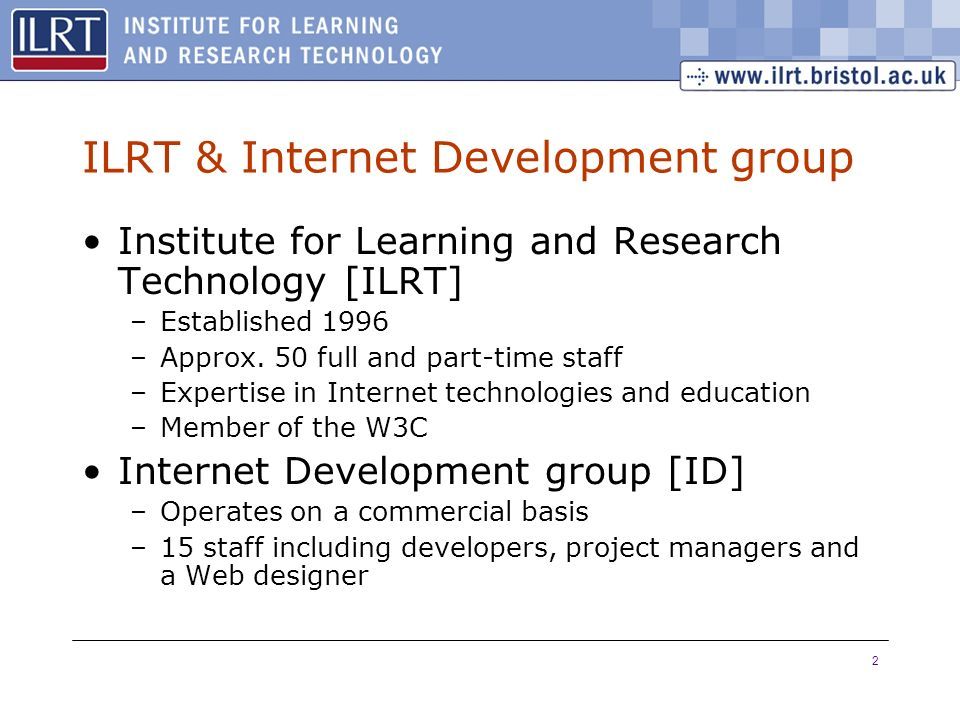 2 ILRT & Internet Development group Institute for Learning and Research Technology [ILRT] –Established 1996 –Approx.