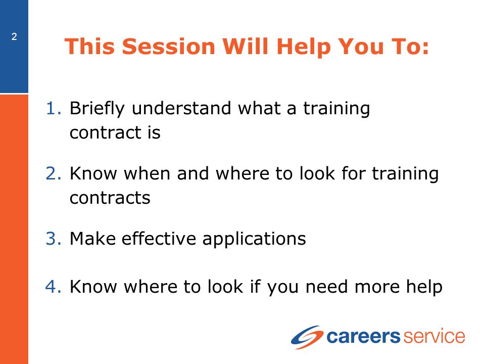 2 This Session Will Help You To: 1.Briefly understand what a training contract is 2.Know when and where to look for training contracts 3.Make effective applications 4.Know where to look if you need more help