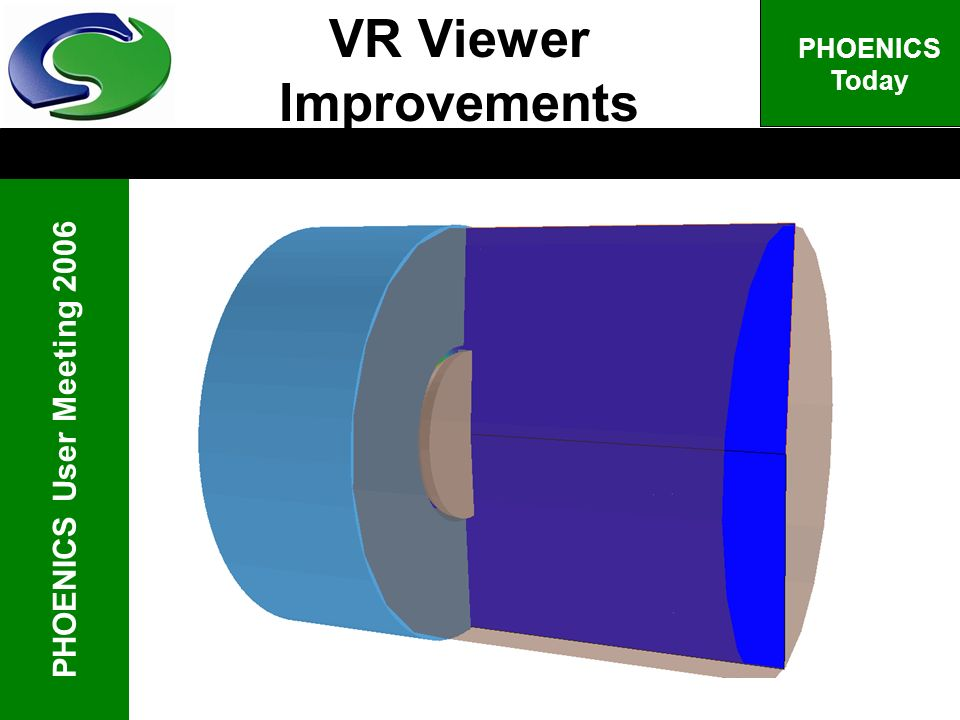 PHOENICS User Meeting 2006 PHOENICS Today VR Viewer Improvements
