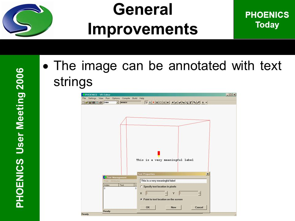 PHOENICS User Meeting 2006 PHOENICS Today The image can be annotated with text strings General Improvements