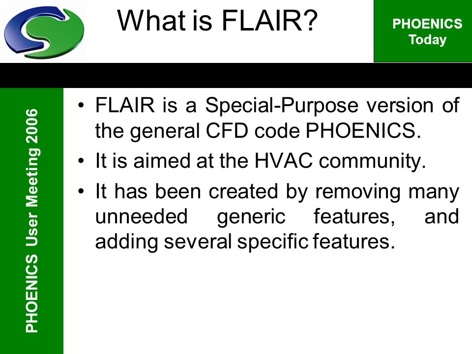 PHOENICS User Meeting 2006 PHOENICS Today What is FLAIR.