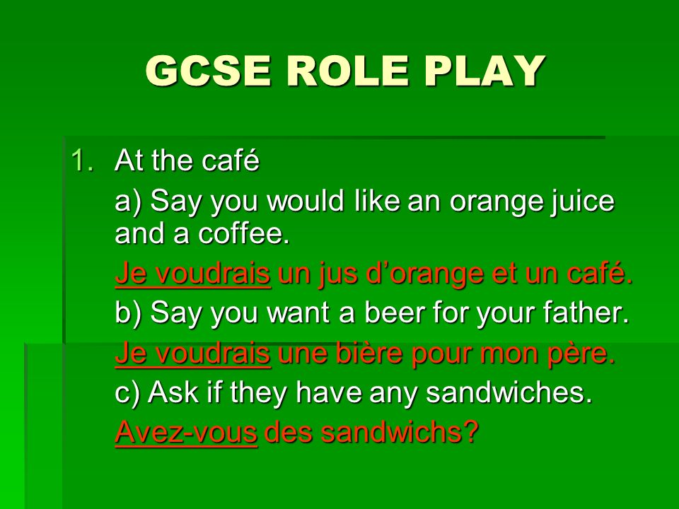 GCSE ROLE PLAY 1.At the café a) Say you would like an orange juice and a coffee.