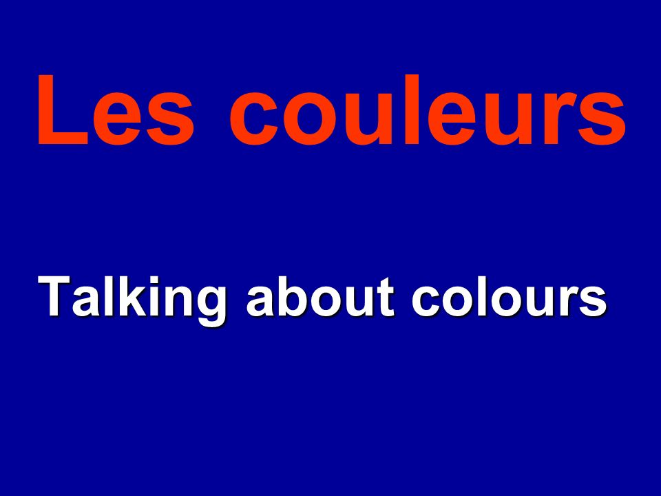 Les couleurs Talking about colours Talking about colours