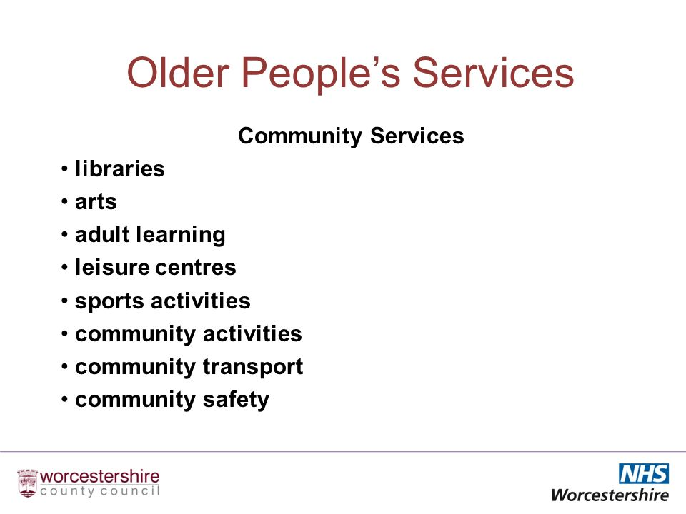 Older Peoples Services Community Services libraries arts adult learning leisure centres sports activities community activities community transport community safety