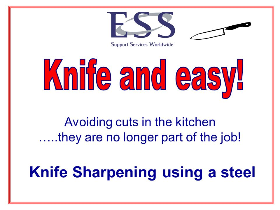 Avoiding cuts in the kitchen …..they are no longer part of the job! Knife Sharpening using a steel