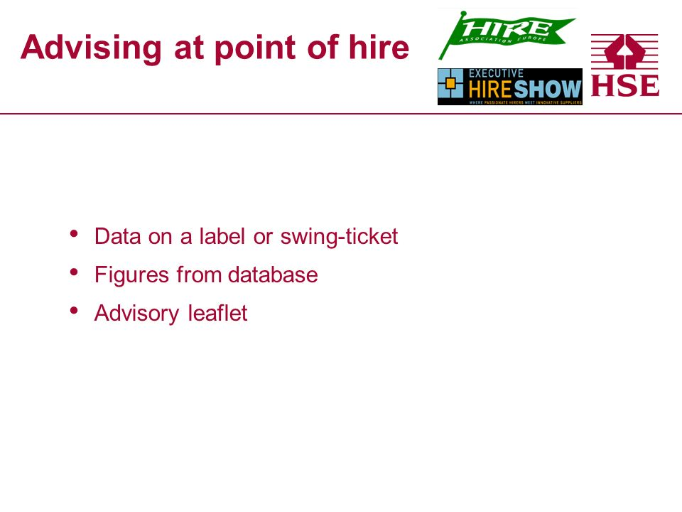Advising at point of hire Data on a label or swing-ticket Figures from database Advisory leaflet