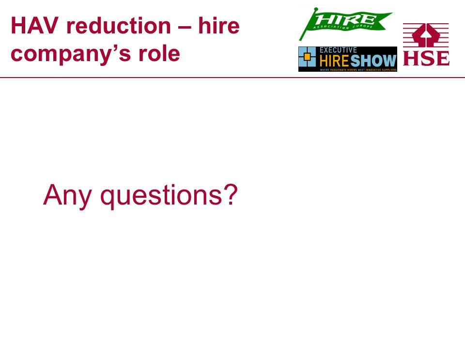 HAV reduction – hire companys role Any questions