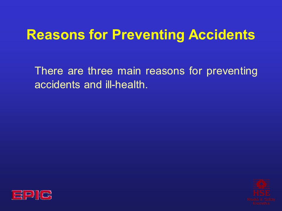 Reasons for Preventing Accidents There are three main reasons for preventing accidents and ill-health.